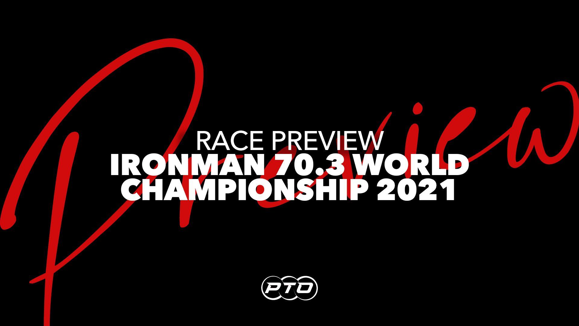 Ironman 70.3 World Championship 2021 Preview